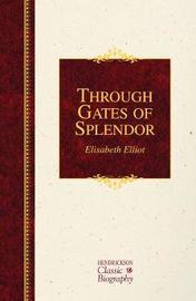 Through Gates of Splendor by Elisabeth Elliot