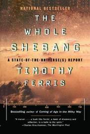The Whole Shebang by Timothy Ferris