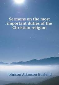 Sermons on the Most Important Duties of the Christian Religion by Johnson Atkinson Busfeild image
