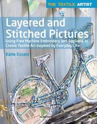The Textile Artist: Layered and Stitched Pictures by Katie Essam