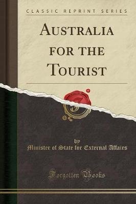 Australia for the Tourist (Classic Reprint) by Minister Of State for External Affairs