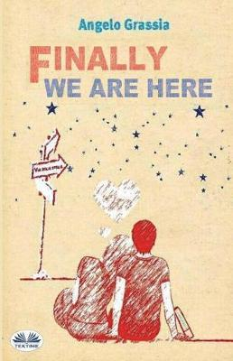 Finally We Are Here by Angelo Grassia