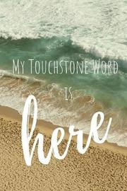 My Touchstone Word Is Here by Maya Green