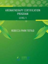 Aromatherapy Certification Program Level 1 by Rebecca Park Totilo