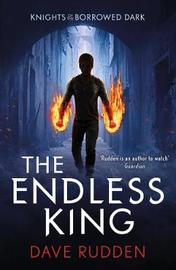 The Endless King (Knights of the Borrowed Dark Book 3) by Dave Rudden