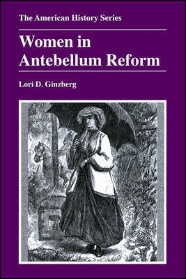 Women in Antebellum Reform by Lori D Ginzberg