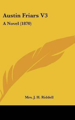 Austin Friars V3: A Novel (1870) by Mrs. J.H. Riddell
