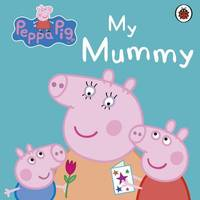 Peppa Pig: My Mummy by Peppa Pig