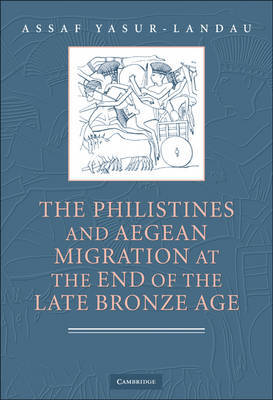 The Philistines and Aegean Migration at the End of the Late Bronze Age by Assaf Yasur-Landau image