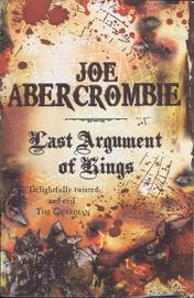 Last Argument Of Kings (First Law #3) by Joe Abercrombie
