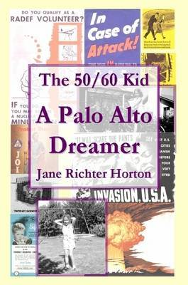 The 50 / 60 Kid - A Palo Alto Dreamer by Jane Horton image