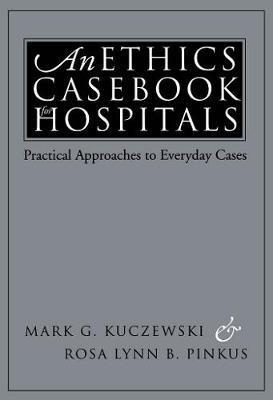 An Ethics Casebook for Hospitals by Mark G Kuczewski
