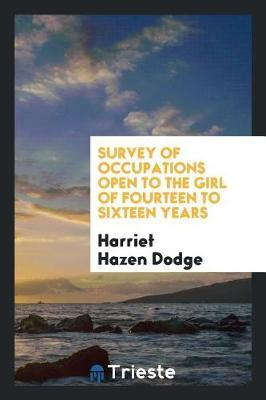 Survey of Occupations Open to the Girl of Fourteen to Sixteen Years by Harriet Hazen Dodge