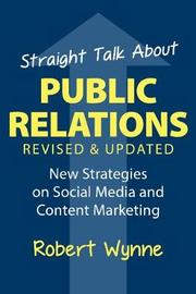Straight Talk About Public Relations, Revised and Updated by Robert Wynne