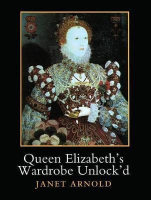 Queen Elizabeth's Wardrobe Unlock'd by Janet Arnold