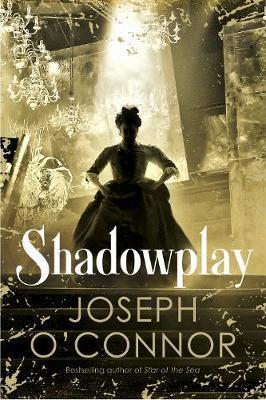 Shadowplay by Joseph O'Connor