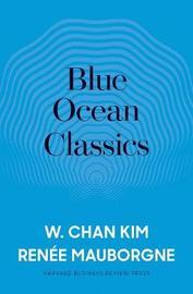 Blue Ocean Classics by Renee A. Mauborgne