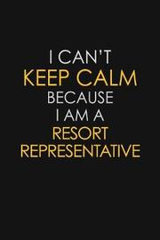 I Can't Keep Calm Because I Am A Resort Representative by Blue Stone Publishers image