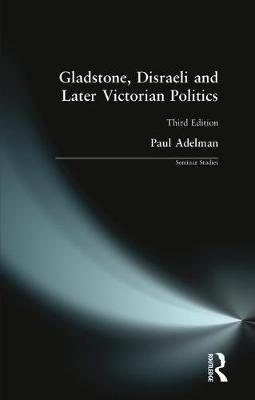 Gladstone, Disraeli and Later Victorian Politics by Paul Adelman