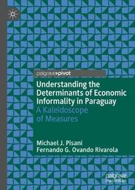 Understanding the Determinants of Economic Informality in Paraguay by Michael J. Pisani