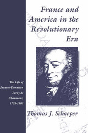 France and America in the Revolutionary Era by Thomas J. Schaeper
