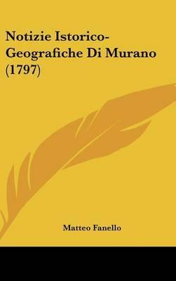 Notizie Istorico-Geografiche Di Murano (1797) by Matteo Fanello image