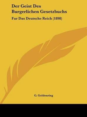 Der Geist Des Burgerlichen Gesetzbuchs: Fur Das Deutsche Reich (1898) by G Goldenring image