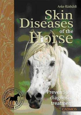 Skin Deseases of the Horse: Prevention, Diagnosis, Treatment by Anke Rusbuldt