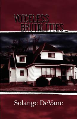 Voiceless Brutalities by Solange DeVane
