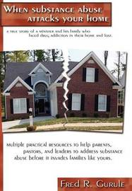 When Substance Abuse Attacks Your Home by Fred R. Gurule