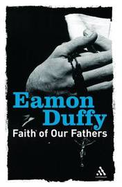 Faith of Our Fathers by Eamon Duffy