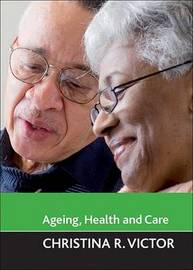 Ageing, health and care by Christina R Victor