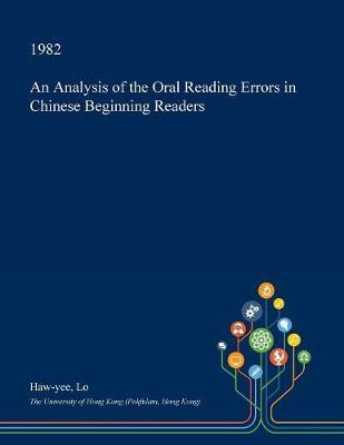 An Analysis of the Oral Reading Errors in Chinese Beginning Readers by Haw-Yee Lo