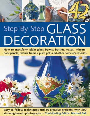Step-by-step Glass Decoration by Michael Ball