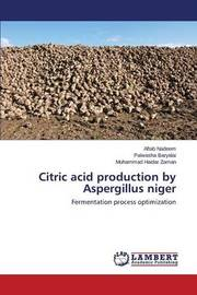 Citric Acid Production by Aspergillus Niger by Nadeem Aftab