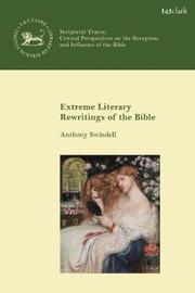 Extreme Literary Rewritings of the Bible by Anthony Swindell