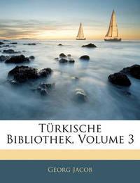 Trkische Bibliothek, Volume 3 by Georg Jacob