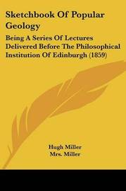 Sketchbook Of Popular Geology: Being A Series Of Lectures Delivered Before The Philosophical Institution Of Edinburgh (1859) by Hugh Miller image