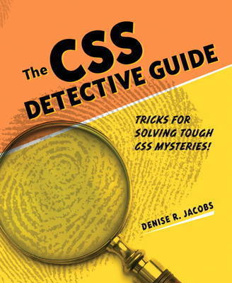 The CSS Detective Guide: Tricks for Solving Tough CSS Mysteries by Denise R. Jacobs