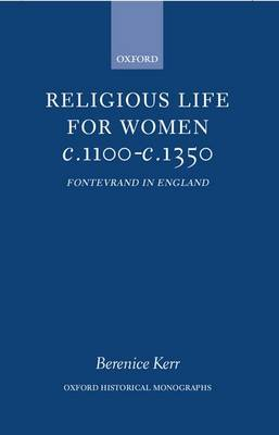 Religious Life for Women c.1100-c.1350 by Berenice M. Kerr