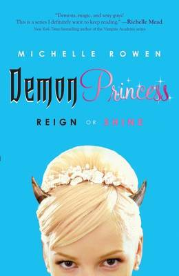Demon Princess 1: Reign or Shine by Michelle Rowen image