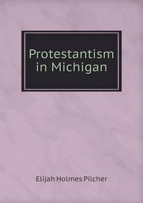 Protestantism in Michigan by Elijah Holmes Pilcher