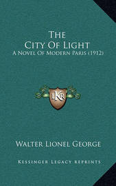 The City of Light: A Novel of Modern Paris (1912) by Walter Lionel George