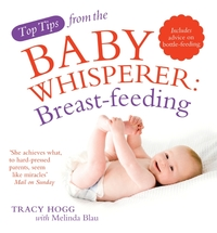 Top Tips from the Baby Whisperer: Breastfeeding by Melinda Blau image
