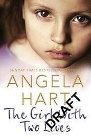 The Girl With Two Lives by Angela Hart