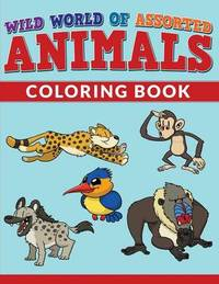 Wild World of Assorted Animals Coloring Book by Bowe Packer