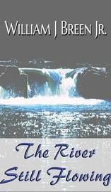 The River Still Flowing by Breen Jr