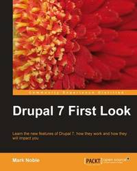 Drupal 7 First Look by Mark Noble