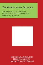 Pleasures and Palaces by Eleanor Lazarovich-Hrebelianovich