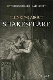 Thinking About Shakespeare by Kay Stockholder